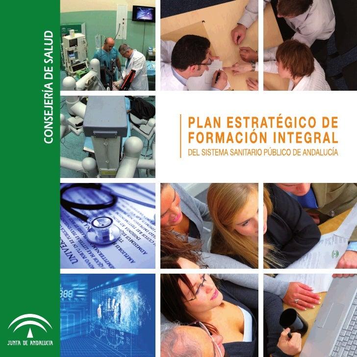 ANDALUCÍA. Plan Estratégico de FormaciónIntegral del Sistema Sanitario de Andalucía Plan estratégico de formación integral...