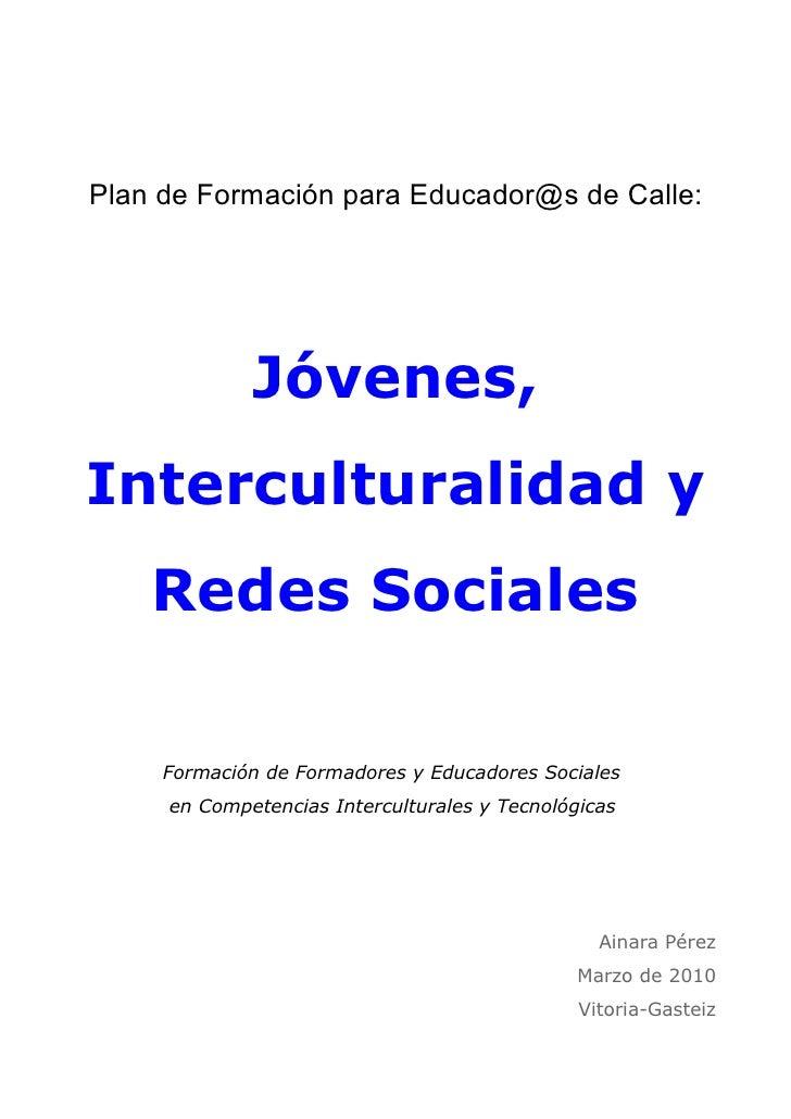 Plan de Formación para Educador@s de Calle:             Jóvenes,Interculturalidad y    Redes Sociales     Formación de For...