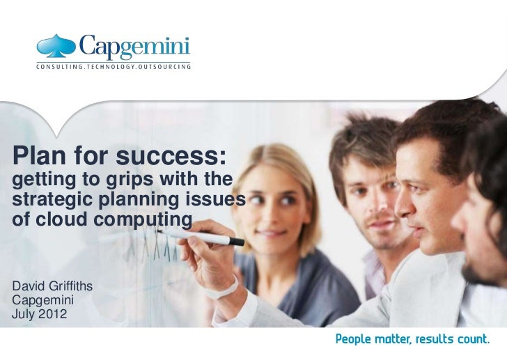 Plan for success:getting to grips with thestrategic planning issuesof cloud computingDavid GriffithsCapgeminiJuly 2012