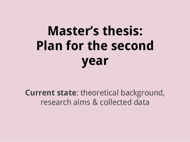 Master's thesis: Plan for the second year Current state: theoretical background, research aims & collected data