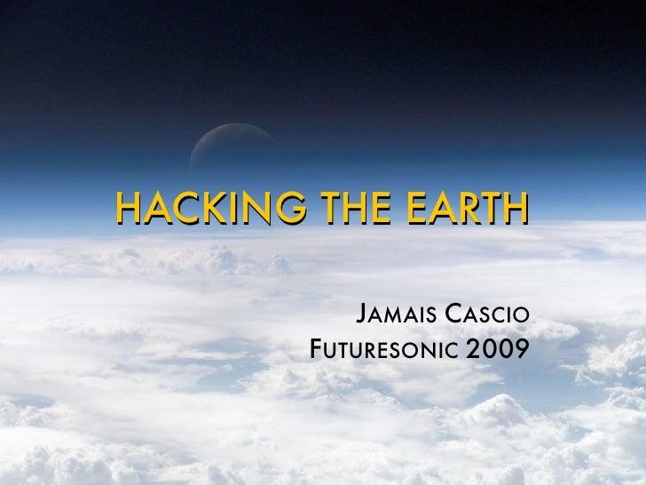 HACKING THE EARTH             JAMAIS CASCIO        FUTURESONIC 2009