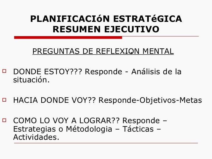 PLANIFICACIóN ESTRATéGICA           RESUMEN EJECUTIVO        PREGUNTAS DE REFLEXION MENTAL   DONDE ESTOY??? Responde - An...
