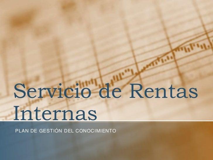 Servicio de RentasInternasPLAN DE GESTIÓN DEL CONOCIMIENTO