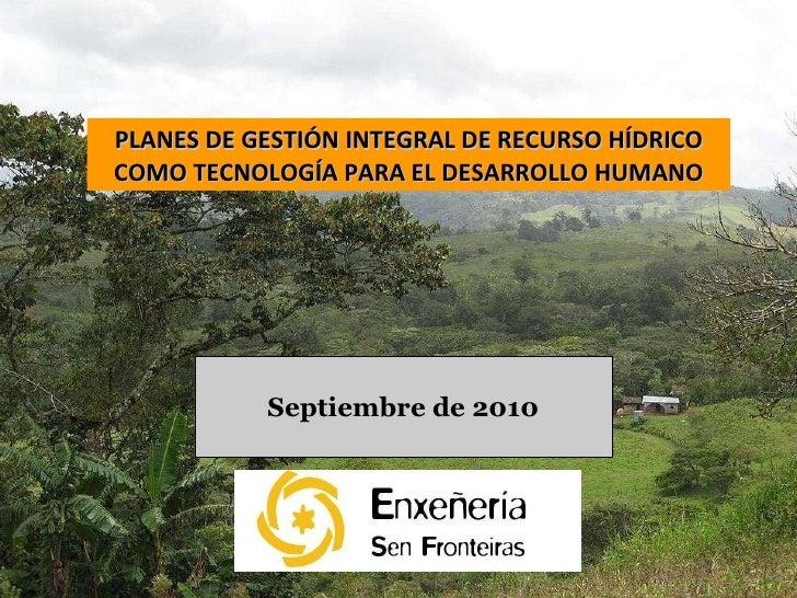Septiembre de 2010 PLANES DE GESTIÓN INTEGRAL DE RECURSO HÍDRICO COMO TECNOLOGÍA PARA EL DESARROLLO HUMANO
