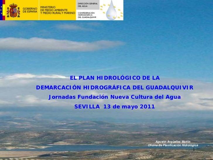 EL PLAN HIDROLÓGICO DE LADEMARCACIÓN HIDROGRÁFICA DEL GUADALQUIVIR   Jornadas Fundación Nueva Cultura del Agua          SE...