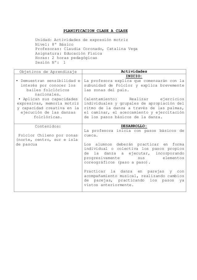 PLANIFICACION CLASE A CLASEUnidad: Actividades de expresión motrizNivel: 8º BásicoProfesoras: Claudia Coronado, Catalina V...
