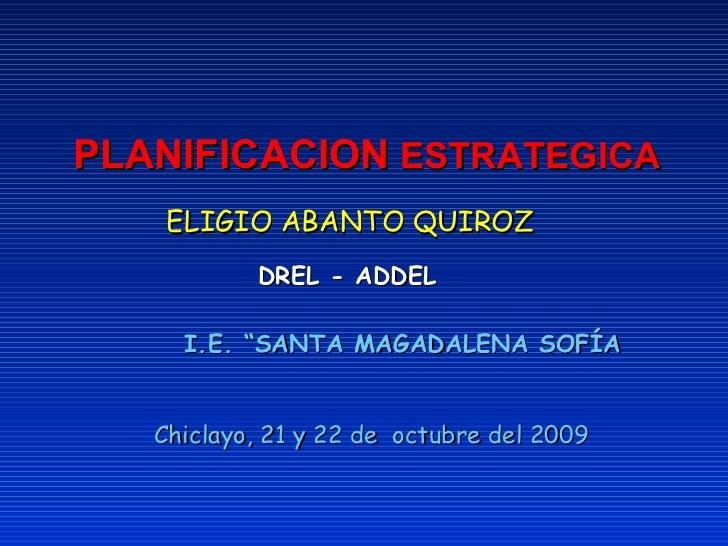 """PLANIFICACION  ESTRATEGICA ELIGIO ABANTO QUIROZ DREL - ADDEL I.E. """"SANTA MAGADALENA SOFÍA Chiclayo, 21 y 22 de  octubre de..."""