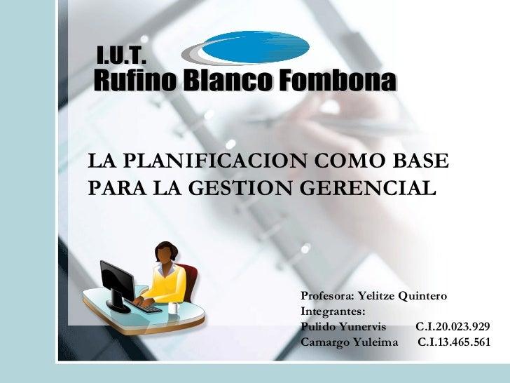 Profesora: Yelitze Quintero Integrantes: Pulido Yunervis  C.I.20.023.929 Camargo Yuleima  C.I.13.465.561   LA PLANIFICACIO...