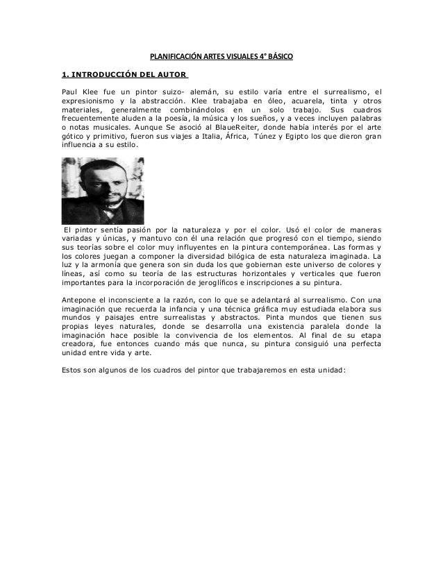 PLANIFICACIÓN ARTES VISUALES 4° BÁSICO 1. INTRODUCCIÓN DEL AUTOR Paul Klee fue un pintor suizo- alemán, su estilo varía en...