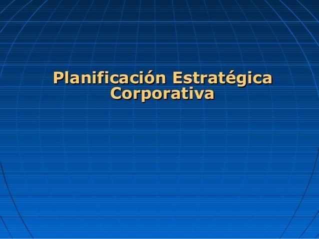 Planificación EstratégicaPlanificación Estratégica CorporativaCorporativa