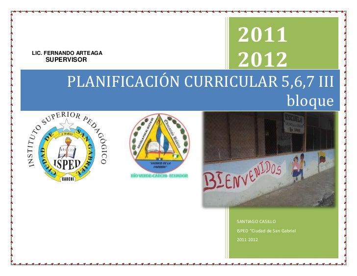 2011                               2012LIC. FERNANDO ARTEAGA    SUPERVISOR          PLANIFICACIÓN CURRICULAR 5,6,7 III    ...