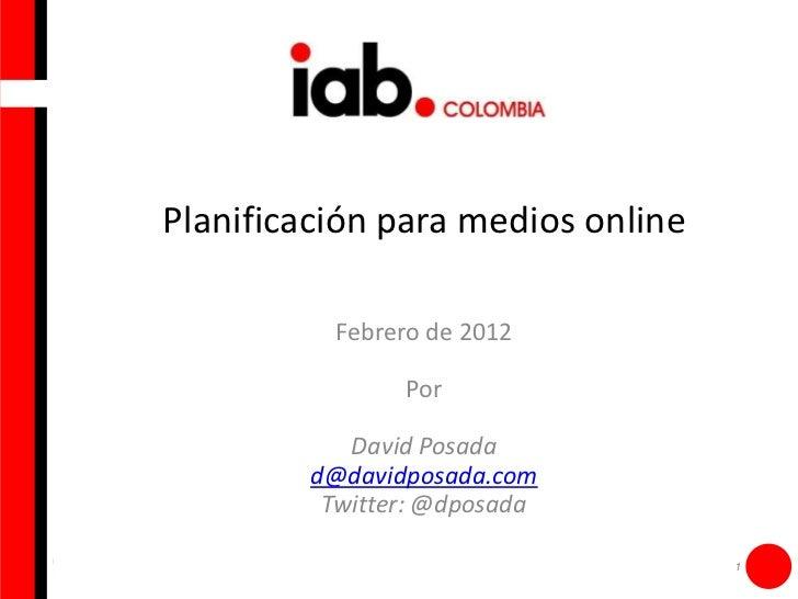 Planificación para medios online          Febrero de 2012                Por            David Posada         d@davidposada...