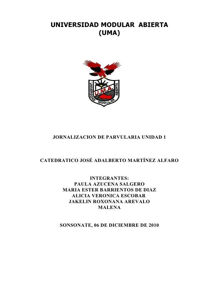 UNIVERSIDAD MODULAR ABIERTA              (UMA)   JORNALIZACION DE PARVULARIA UNIDAD 1CATEDRATICO JOSÉ ADALBERTO MARTÍNEZ A...