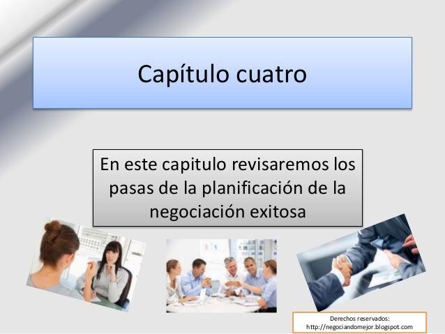 Capítulo cuatro En este capitulo revisaremos los pasas de la planificación de la negociación exitosa Derechos reservados: ...