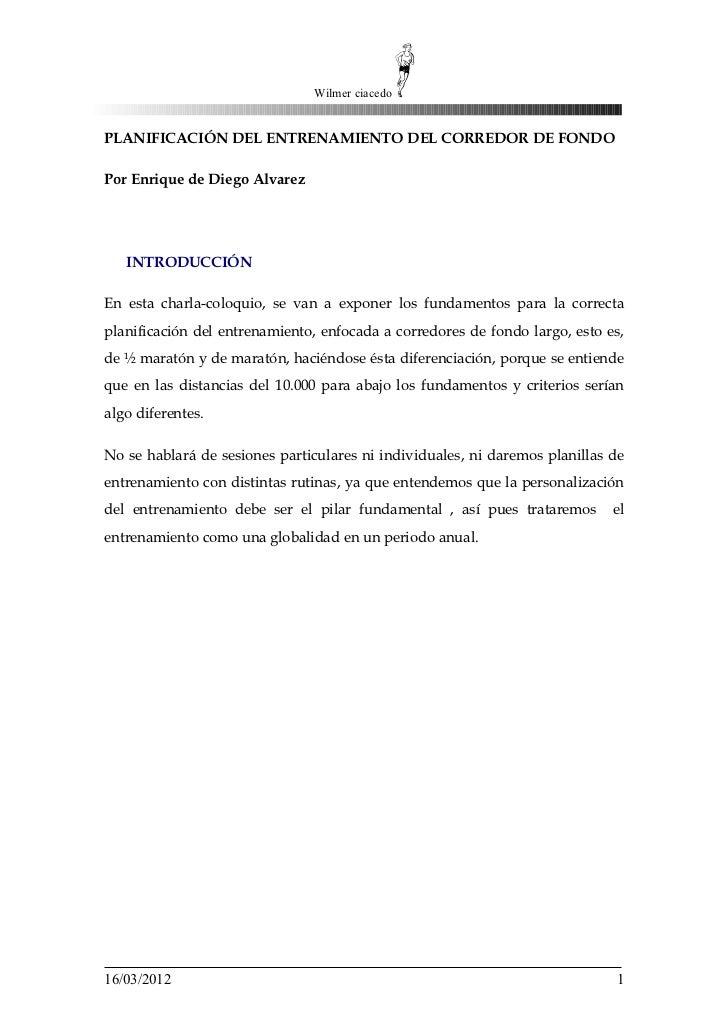 Wilmer ciacedoPLANIFICACIÓN DEL ENTRENAMIENTO DEL CORREDOR DE FONDOPor Enrique de Diego Alvarez   INTRODUCCIÓNEn esta char...