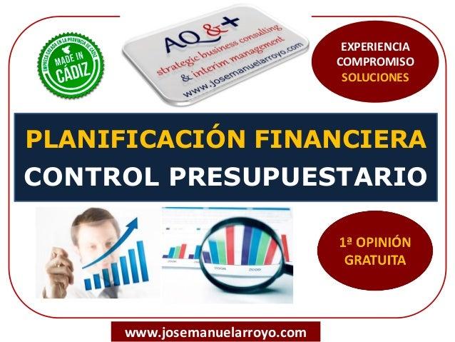 PLANIFICACIÓN FINANCIERA CONTROL PRESUPUESTARIO www.josemanuelarroyo.com EXPERIENCIA COMPROMISO SOLUCIONES