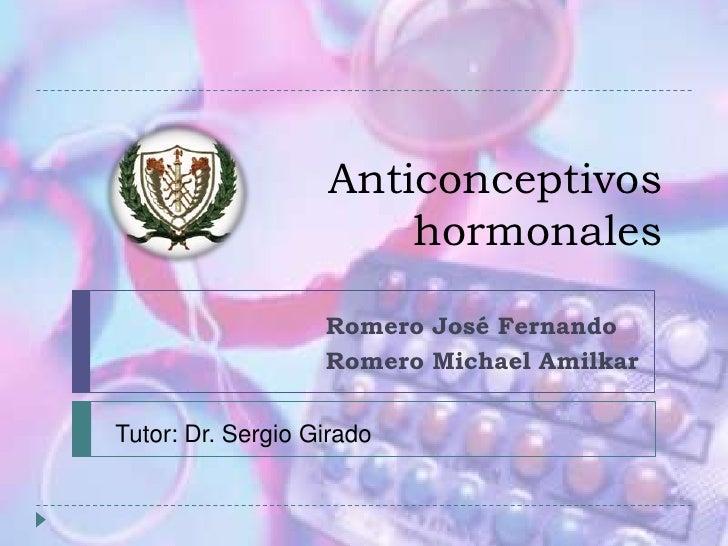 Anticonceptivos  hormonales<br />Romero José Fernando <br />Romero Michael Amilkar<br />Tutor: Dr. Sergio Girado <br />
