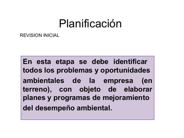 Planificación En esta etapa se debe identificar todos los problemas y oportunidades ambientales de la empresa (en terreno)...