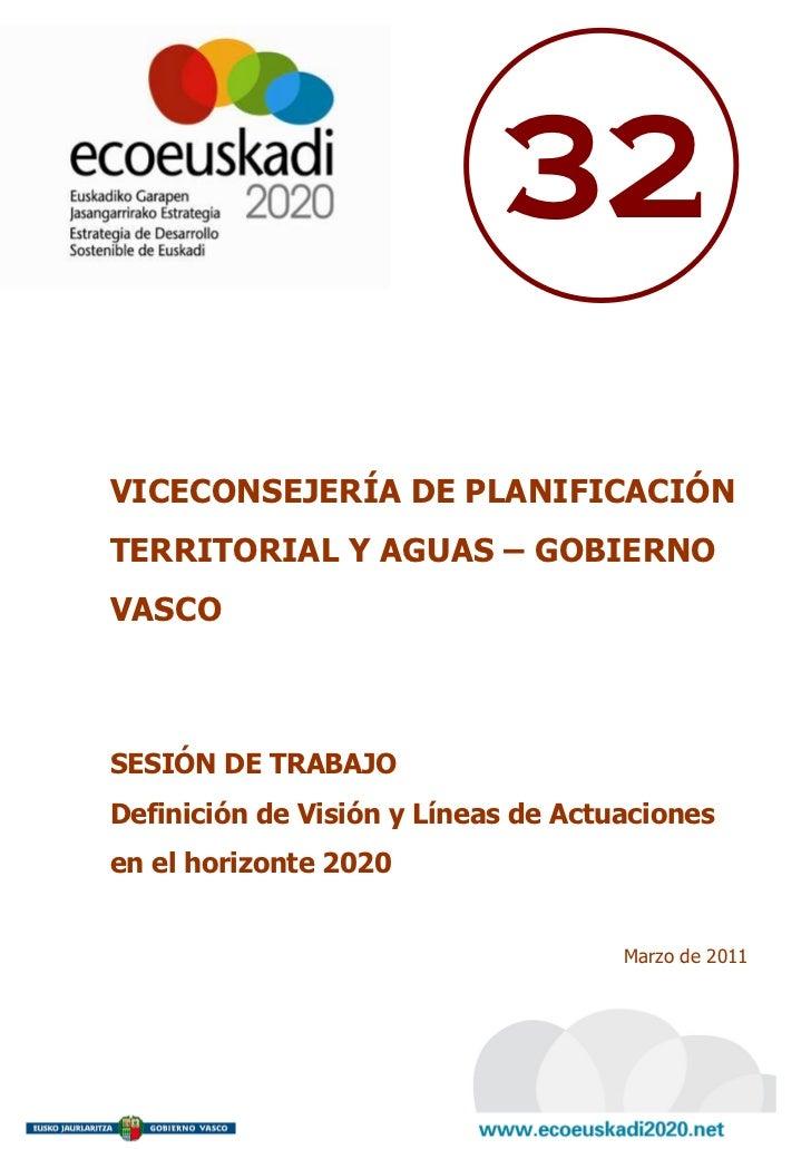 32VICECONSEJERÍA DE PLANIFICACIÓNTERRITORIAL Y AGUAS – GOBIERNOVASCOSESIÓN DE TRABAJODefinición de Visión y Líneas de Actu...