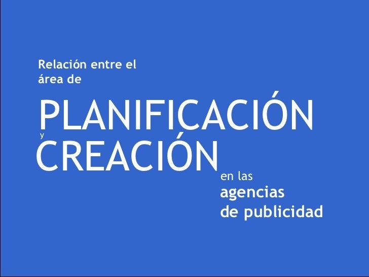 Relación entre elárea dePLANIFICACIÓNyCREACIÓN            en las                    agencias                    de publici...
