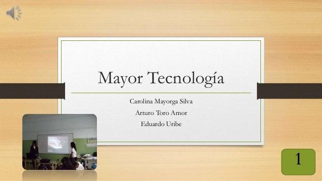 Mayor Tecnología Carolina Mayorga Silva Arturo Toro Amor Eduardo Uribe