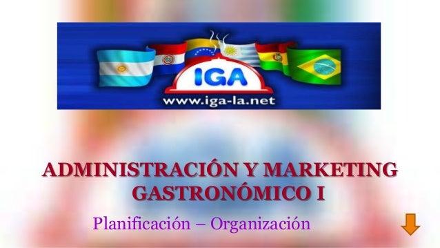 ADMINISTRACIÓN Y MARKETING  GASTRONÓMICO I  Planificación – Organización