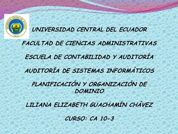 UNIVERSIDAD CENTRAL DEL ECUADORFACULTAD DE CIENCIAS ADMINISTRATIVASESCUELA DE CONTABILIDAD Y AUDITORÍAAUDITORÍA DE SISTEMA...