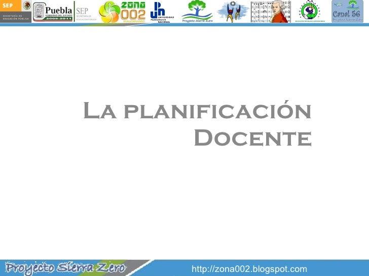 La planificación Docente http://zona002.blogspot.com