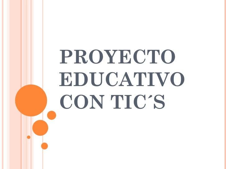 PROYECTO EDUCATIVO CON TIC´S