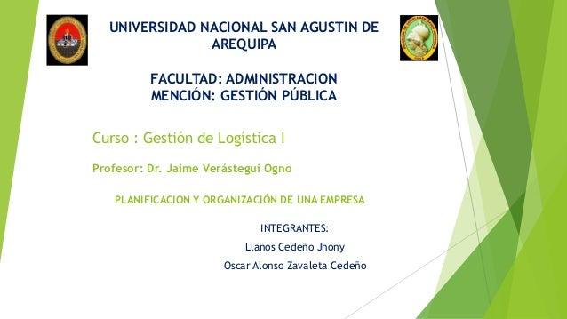 Curso : Gestión de Logística I INTEGRANTES: Llanos Cedeño Jhony Oscar Alonso Zavaleta Cedeño UNIVERSIDAD NACIONAL SAN AGUS...