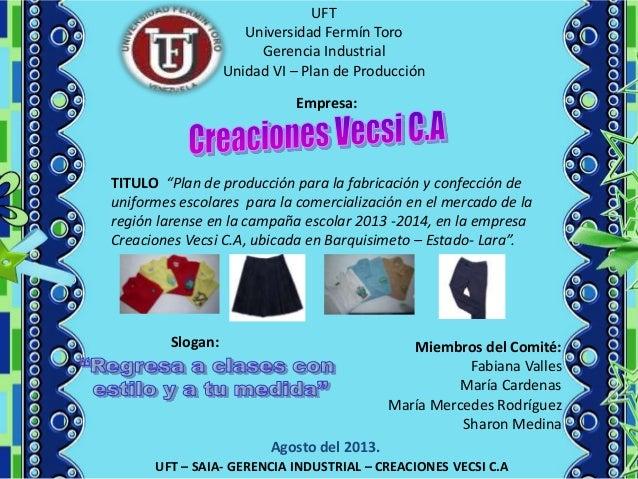 UFT – SAIA- GERENCIA INDUSTRIAL – CREACIONES VECSI C.A UFT Universidad Fermín Toro Gerencia Industrial Unidad VI – Plan de...