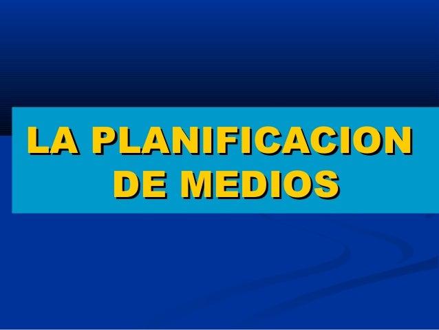LA PLANIFICACIONLA PLANIFICACION DE MEDIOSDE MEDIOS