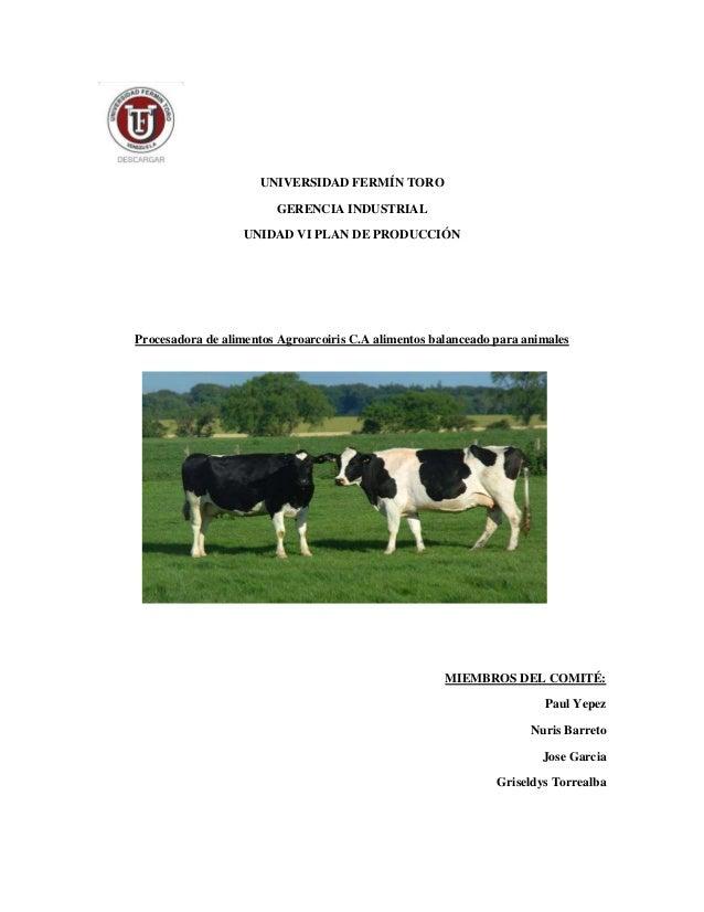 UNIVERSIDAD FERMÍN TORO GERENCIA INDUSTRIAL UNIDAD VI PLAN DE PRODUCCIÓN Procesadora de alimentos Agroarcoiris C.A aliment...