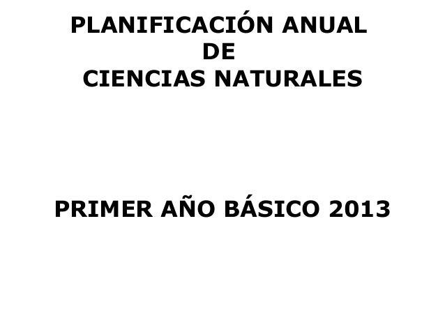 PLANIFICACIÓN ANUAL          DE  CIENCIAS NATURALESPRIMER AÑO BÁSICO 2013