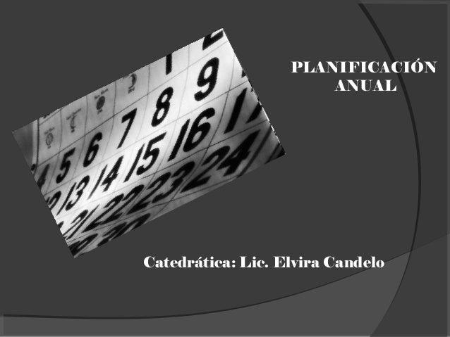 PLANIFICACIÓN ANUAL Catedrática: Lic. Elvira Candelo