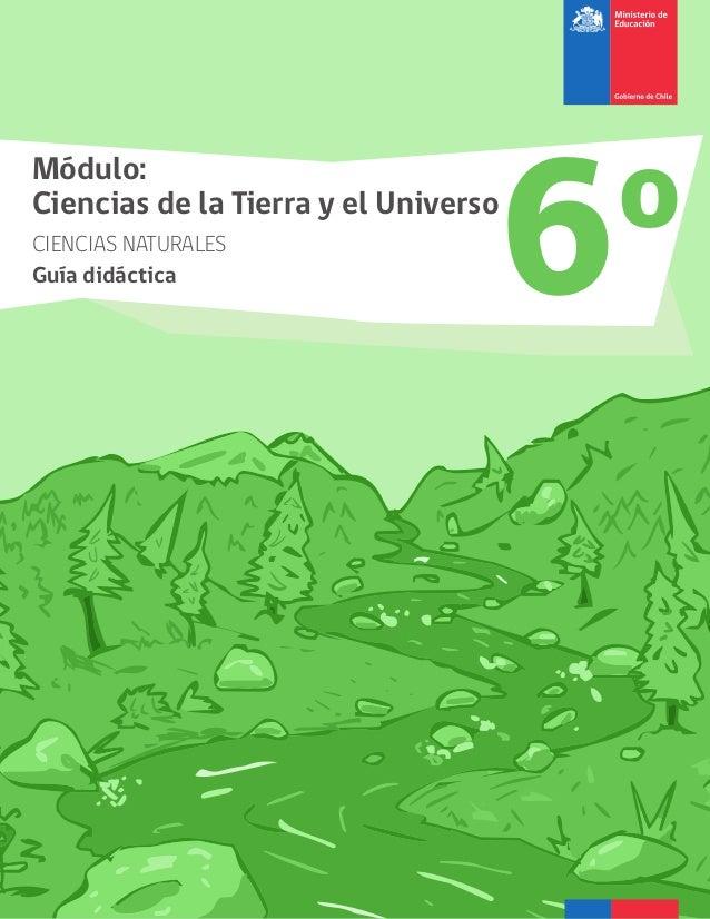Módulo: Ciencias de la Tierra y el Universo CIENCIAS NATURALES Guía didáctica 6o