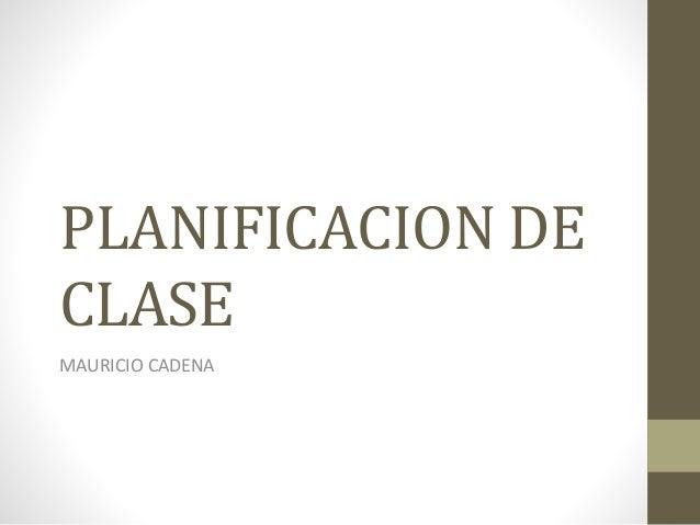 PLANIFICACION DE  CLASE  MAURICIO CADENA
