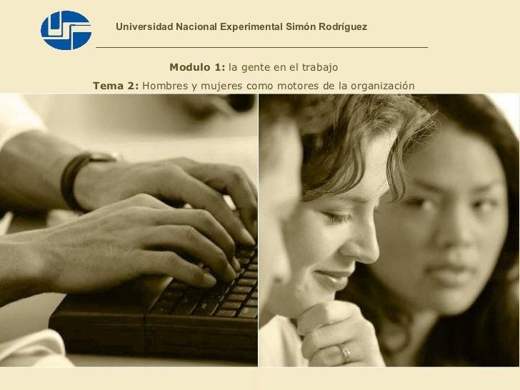 Universidad Nacional Experimental Simón Rodríguez Modulo 1:  la gente en el trabajo Tema 2:  Hombres y mujeres como motore...