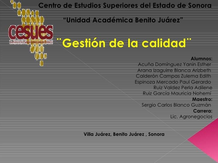 """Centro de Estudios Superiores del Estado de Sonora """" Unidad Académica Benito Juárez""""  ¨Gestión de la calidad¨ Alumnos: Acu..."""