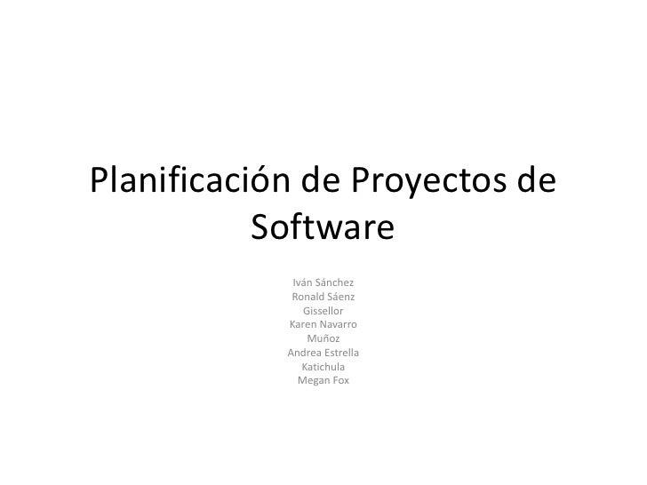 Planificación de Proyectos de Software<br />Iván Sánchez<br />Ronald Sáenz<br />Gissellor<br />Karen Navarro<br />Muñoz<br...