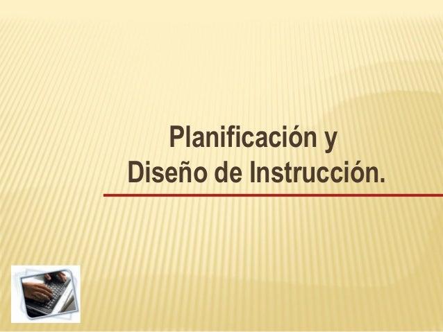 Planificación y Diseño de Instrucción.