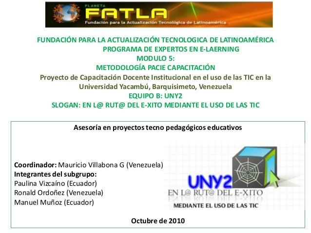 Asesoría en proyectos tecno pedagógicos educativos Coordinador: Mauricio Villabona G (Venezuela) Integrantes del subgrupo:...