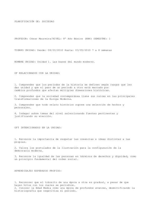 PLANIFICACIÓN DE: SOCIEDAD  PROFESOR: César Maureira/NIVEL: 8º Año Básico (NB6) SEMESTRE: 1  TIEMPO UNIDAD: Desde: 08/03/2...