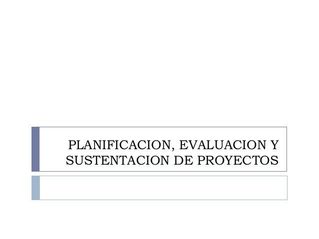 PLANIFICACION, EVALUACION Y SUSTENTACION DE PROYECTOS