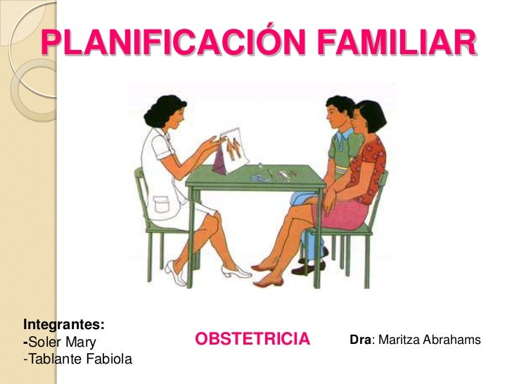 PLANIFICACIÓN FAMILIAR<br />Integrantes: <br />-Soler Mary<br />-Tablante Fabiola<br />OBSTETRICIA<br />Dra: Maritza Abrah...