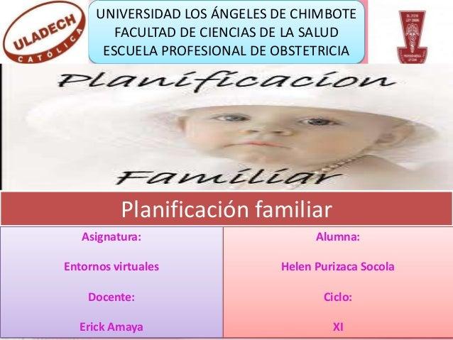 UNIVERSIDAD LOS ÁNGELES DE CHIMBOTE FACULTAD DE CIENCIAS DE LA SALUD ESCUELA PROFESIONAL DE OBSTETRICIA Planificación fami...