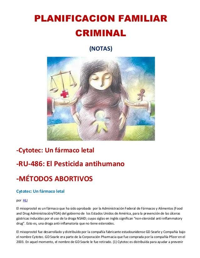 PLANIFICACION FAMILIAR CRIMINAL (NOTAS) -Cytotec: Un fármaco letal -RU-486: El Pesticida antihumano -MÉTODOS ABORTIVOS Cyt...