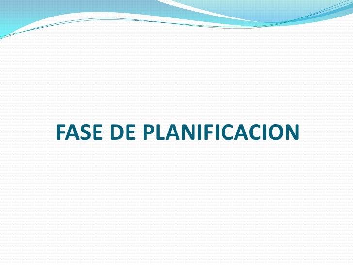FASE DE PLANIFICACION<br />