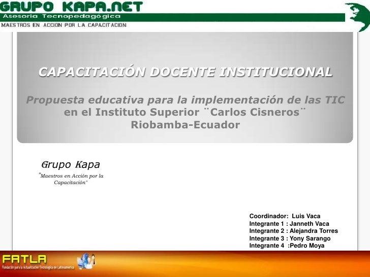 CAPACITACIÓN DOCENTE INSTITUCIONAL Propuesta educativa para la implementación de las TICen el Instituto Superior ¨Carlos C...
