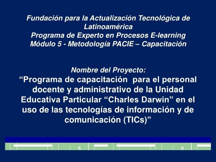 Fundación para la Actualización Tecnológica de LatinoaméricaPrograma de Experto en Procesos E-learningMódulo 5 - Metodolog...